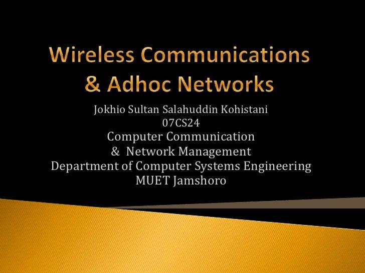 Wireless Communications & Adhoc Networks<br />Jokhio Sultan Salahuddin Kohistani<br />07CS24<br />Computer Communication <...