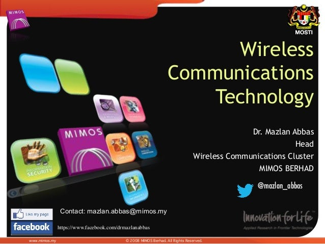 www.mimos.my! © 2008 MIMOS Berhad. All Rights Reserved.! Wireless Communications Technology Dr. Mazlan Abbas Head Wireless...