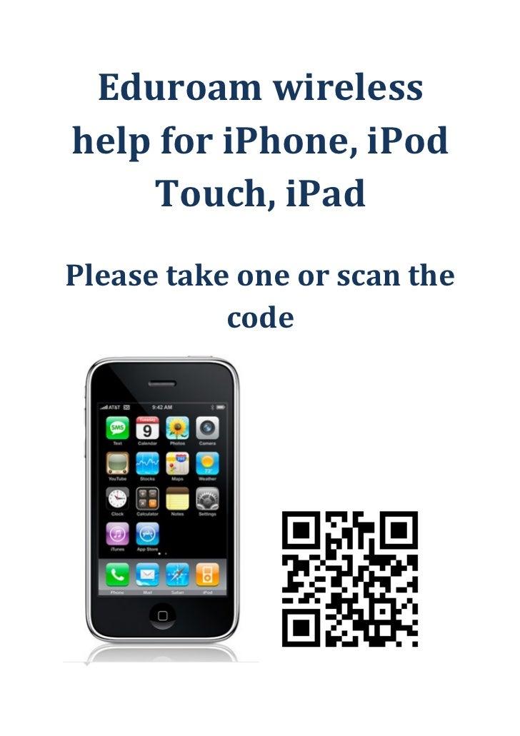 Eduroam wirelesshelp for iPhone, iPod    Touch, iPadPlease take one or scan the           code