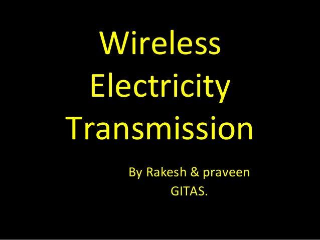 Wireless  ElectricityTransmission    By Rakesh & praveen           GITAS.