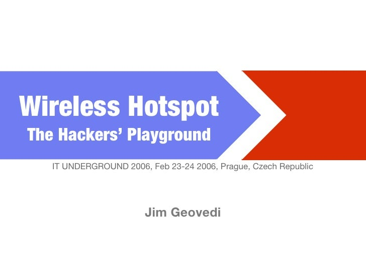 Wireless Hotspot The Hackers' Playground    IT UNDERGROUND 2006, Feb 23-24 2006, Prague, Czech Republic                   ...