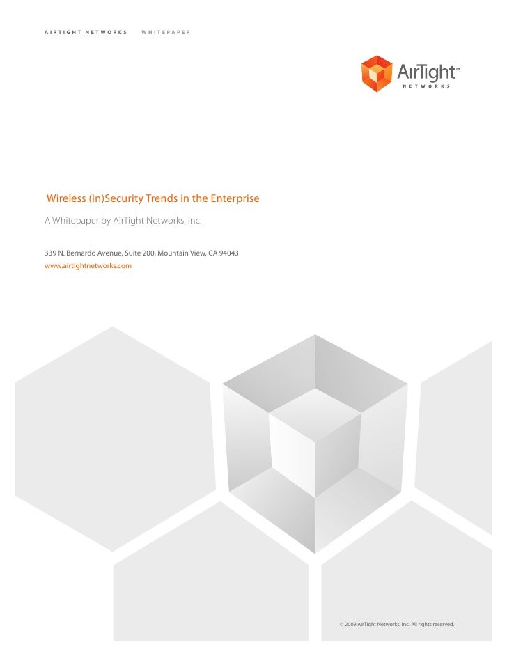 AIRTIGHT NETWORKS           WHITEPAPER     Wireless (In)Security Trends in the Enterprise A Whitepaper by AirTight Network...