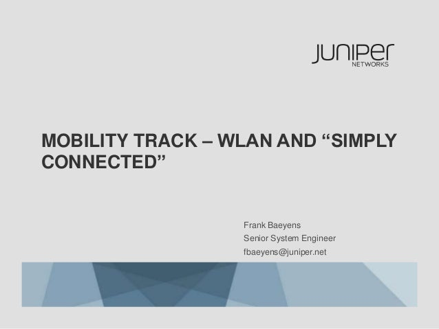 "MOBILITY TRACK – WLAN AND ""SIMPLYCONNECTED""                  Frank Baeyens                  Senior System Engineer        ..."