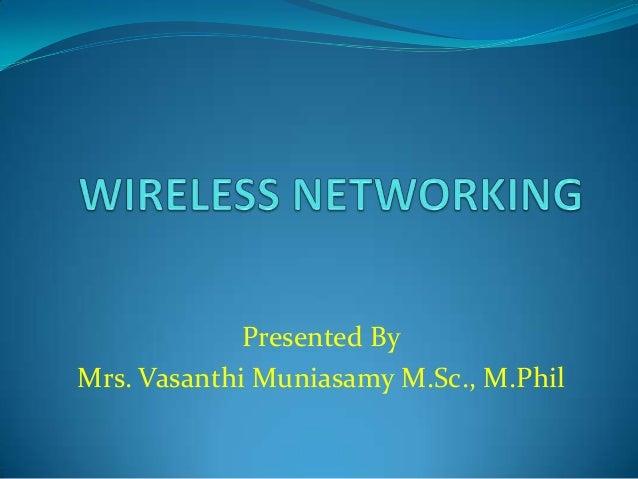 Presented By Mrs. Vasanthi Muniasamy M.Sc., M.Phil