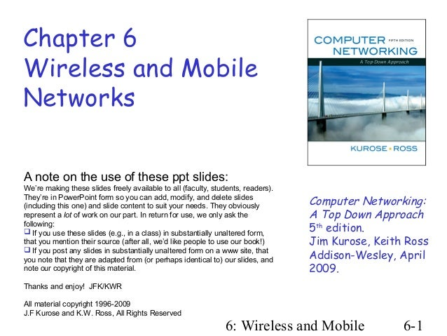 Chapter 6Wireless and MobileNetworksA note on the use of these ppt slides:We're making these slides freely available to al...