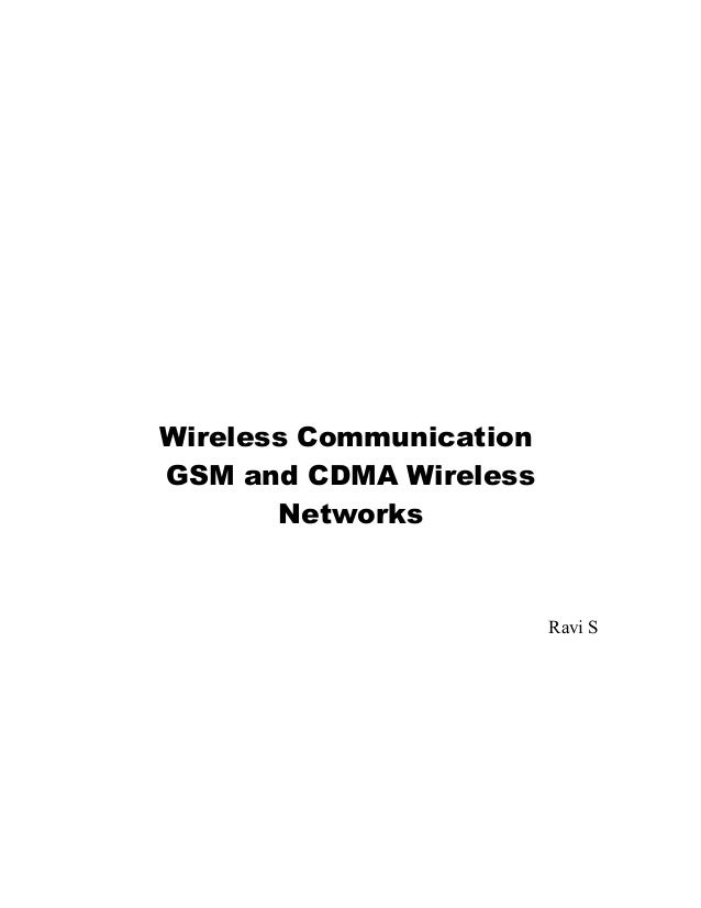 Wireless CommunicationGSM and CDMA Wireless       Networks                         Ravi S
