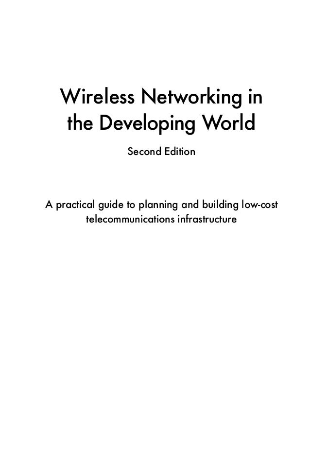 Wireless Networking in   the Developing World                  Second EditionA practical guide to planning and building lo...