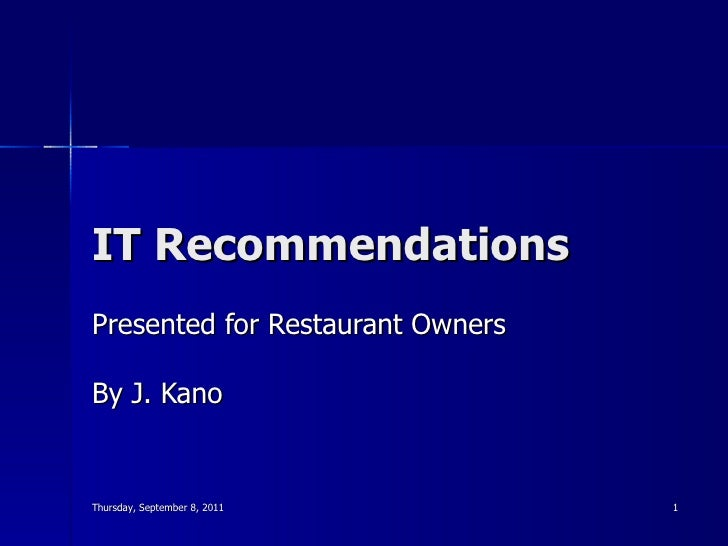 IT Recommendations Presented for Restaurant Owners By J. Kano Thursday, September 8, 2011