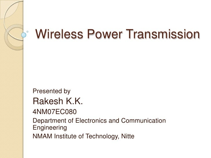Wireless Power Transmission<br />Presented by<br />Rakesh K.K.<br />4NM07EC080<br />Department of Electronics and Communic...