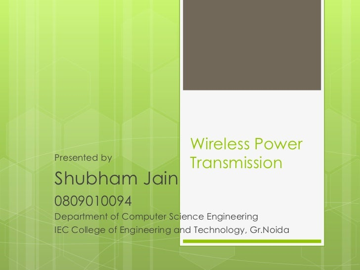 Wireless Power Transmission<br />Presented by<br />Shubham Jain	<br />0809010094<br />Department of Computer Science Engin...
