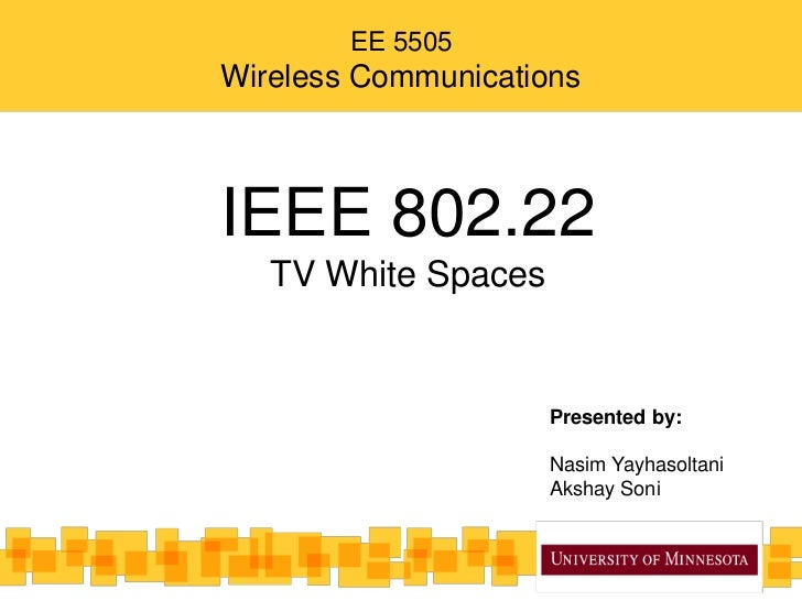 EE 5505Wireless CommunicationsIEEE 802.22   TV White Spaces                     Presented by:                      By:-   ...