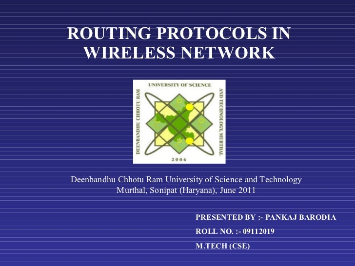 ROUTING PROTOCOLS IN WIRELESS NETWORK PRESENTED BY :- PANKAJ BARODIA ROLL NO. :- 09112019 M.TECH (CSE) Deenbandhu Chhotu R...