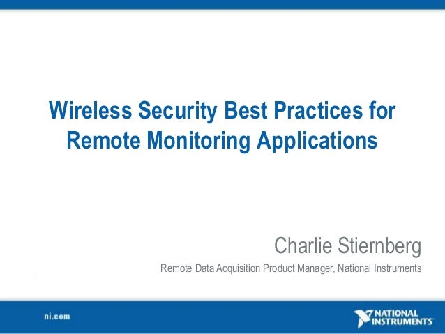 Wireless Security Best Practices for Remote Monitoring Applications Charlie Stiernberg Remote Data Acquisition Product Man...