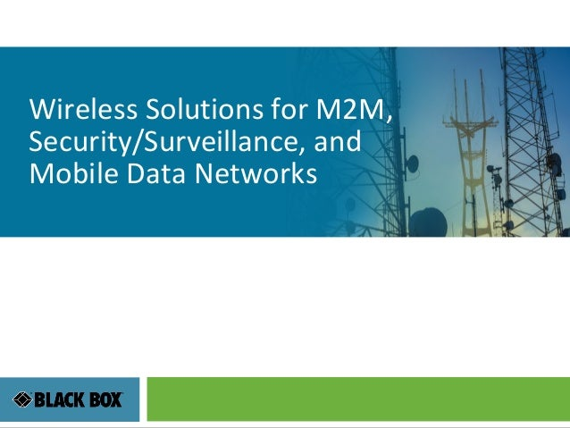 Removed Wireless Solutions for M2M, Security/Surveillance, and Mobile Data Networks