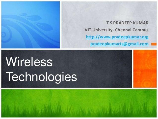 T S PRADEEP KUMARVIT University- Chennai Campushttp://www.pradeepkumar.orgpradeepkumarts@gmail.comWirelessTechnologies