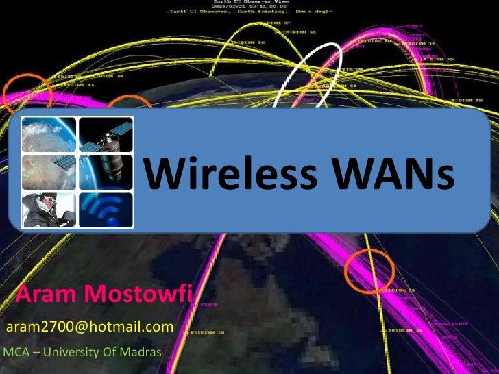 Wireless WANs<br />Aram Mostowfi<br />aram2700@hotmail.com<br />MCA – University Of Madras<br />