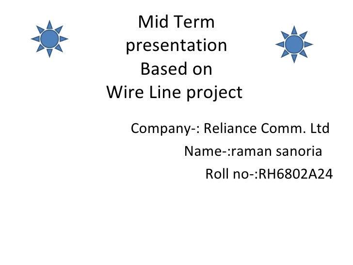 Mid Term presentation    Based onWire Line project   Company-: Reliance Comm. Ltd         Name-:raman sanoria             ...