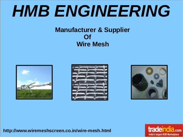 HMB ENGINEERING Manufacturer & Supplier Of Wire Mesh http://www.wiremeshscreen.co.in/wire-mesh.html