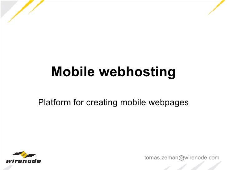 Mobile webhosting Platform for creating mobile webpages [email_address]