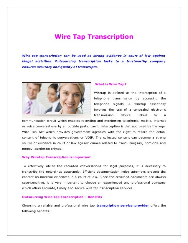 Wire Tap Transcription Wire tap transcription can be used as strong evidence in court of law against illegal activities. O...