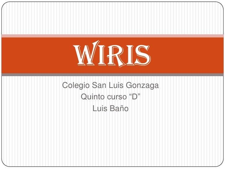 """Colegio San Luis Gonzaga<br />Quinto curso """"D""""<br />Luis Baño<br />WIRIS<br />"""