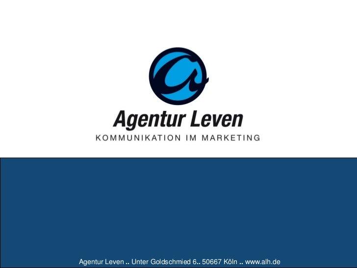 Agentur Leven .. Unter Goldschmied 6.. 50667 Köln .. www.alh.de