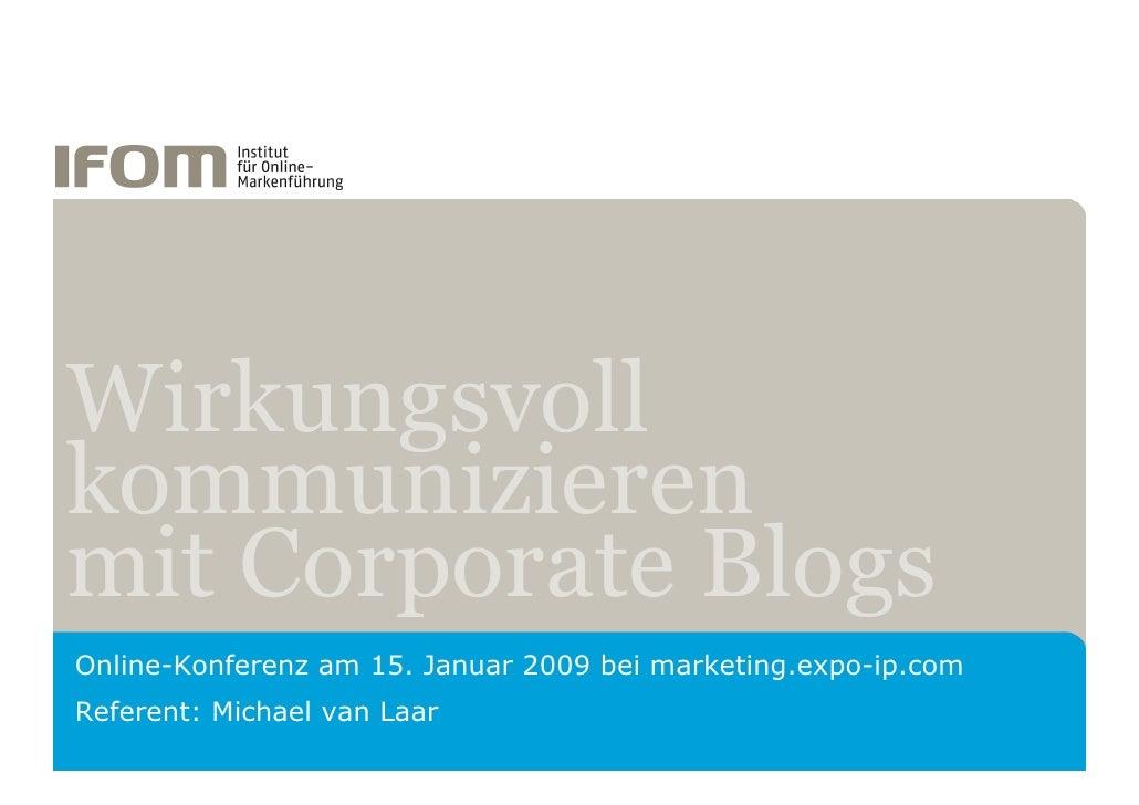 Wirkungsvoll kommunizieren mit Corporate Blogs Online-Konferenz am 15. Januar 2009 bei marketing.expo-ip.com Referent: Mic...