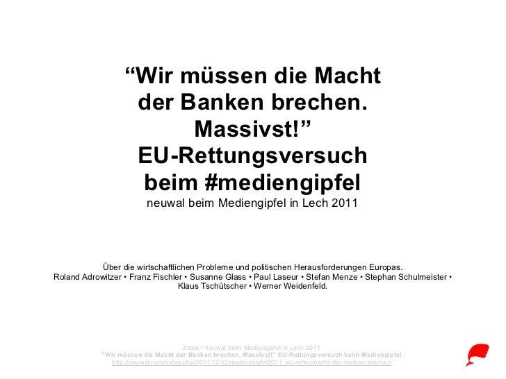 """""""Wir müssen die Macht der Banken brechen. Massivst!""""  EU-Rettungsversuch beim Mediengipfel"""