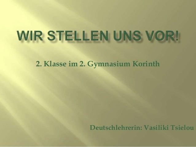2. Klasse im 2. Gymnasium Korinth              Deutschlehrerin: Vasiliki Tsielou
