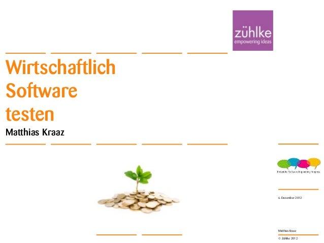 © Zühlke 2012Matthias KraazWirtschaftlichSoftwaretestenMatthias Kraaz6. Dezember 2012