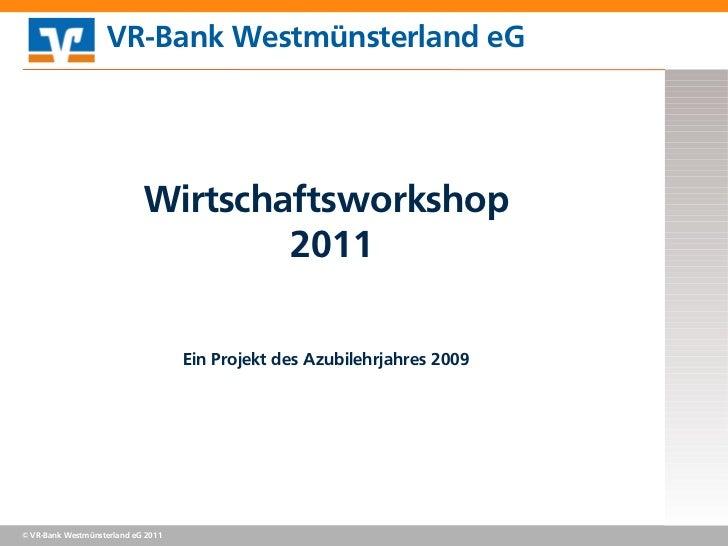 VR-Bank Westmünsterland eG                            Wirtschaftsworkshop                                    2011         ...