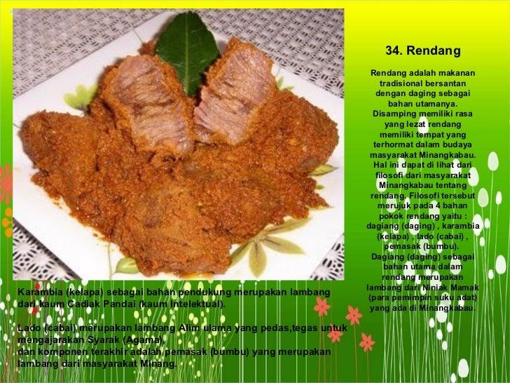 34. Rendang Rendang adalah makanan tradisional bersantan dengan daging sebagai bahan utamanya. Disamping memiliki rasa yan...