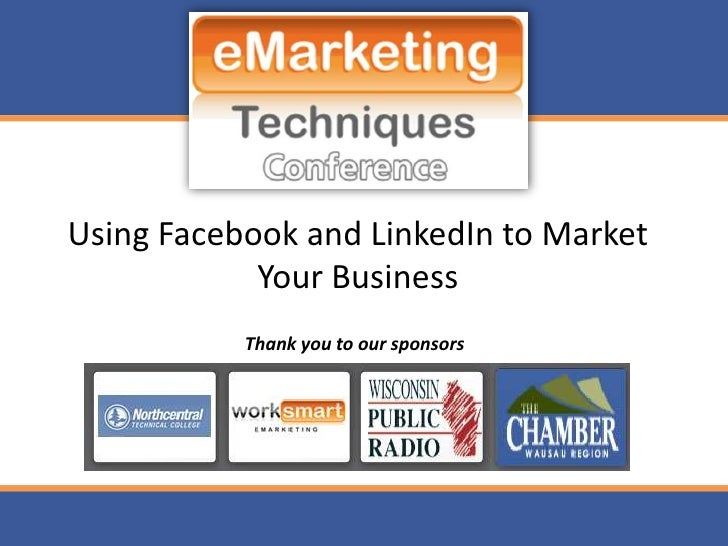 Using Facebook and LinkedIn to Market             Your Business            Thank you to our sponsors