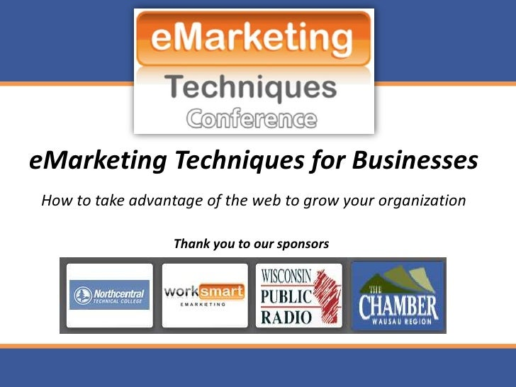 eMarketing Techniques for Businesses How to take advantage of the web to grow your organization                    Thank y...