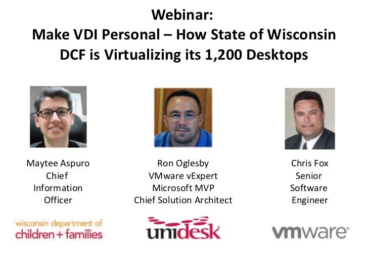 Webinar:  Make VDI Personal – How State of Wisconsin DCF is Virtualizing its 1,200 Desktops Maytee Aspuro Chief  Informati...