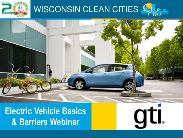 Clean Cities / 1 WISCONSIN CLEAN CITIES Electric Vehicle Basics & Barriers Webinar