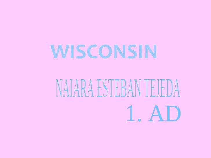 NAIARA ESTEBAN TEJEDA 1. AD WISCONSIN