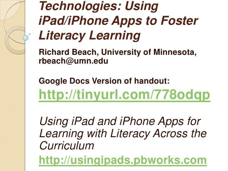 Technologies: UsingiPad/iPhone Apps to FosterLiteracy LearningRichard Beach, University of Minnesota,rbeach@umn.eduGoogle ...