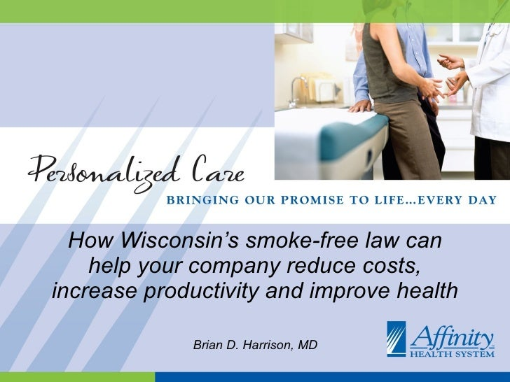 How Wisconsin's smoke-free law can help your company reduce costs, increase productivity and improve health Brian D. Harri...