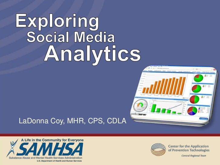 Exploring <br />Social Media<br />Analytics<br />LaDonna Coy, MHR, CPS, CDLA<br />