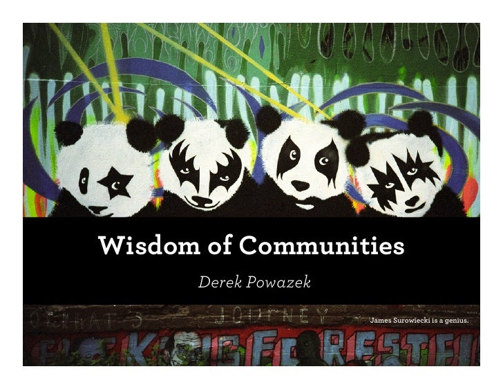 Wisdom of Communities       Derek Powazek                       James Surowiecki is a genius.