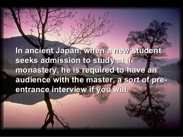 In ancient Japan, when a new studentseeks admission to study at amonastery, he is required to have anaudience with the mas...