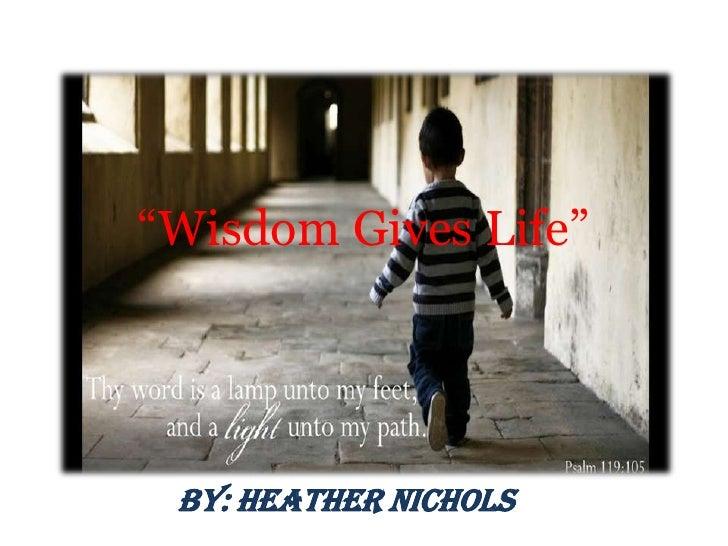 """Wisdom Gives Life""<br />By: Heather Nichols<br />"