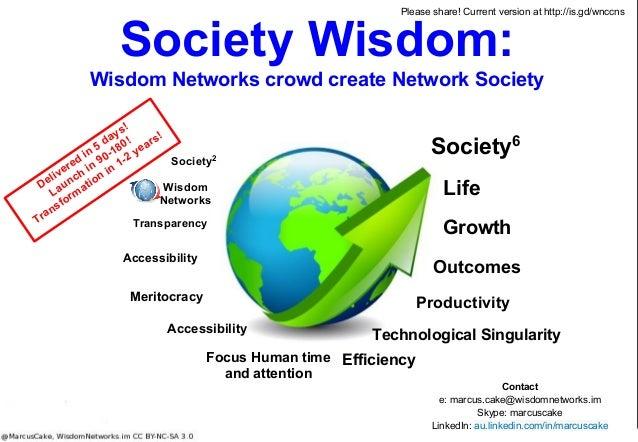 Society Wisdom: Wisdom Networks crowd create Network Society Contact e: marcus.cake@wisdomnetworks.im Skype: marcuscake Li...