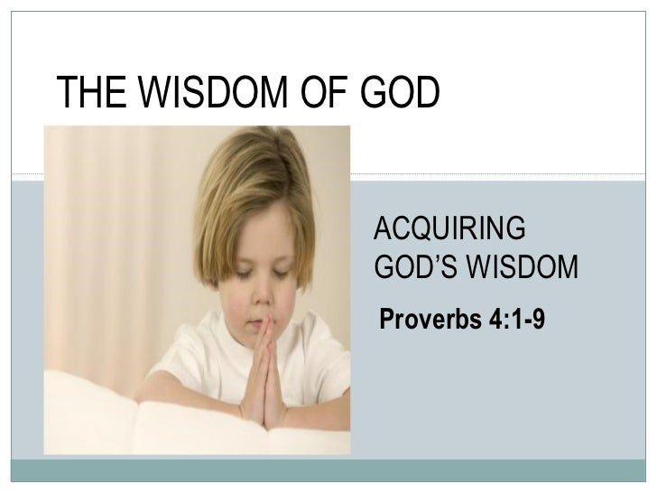 THE WISDOM OF GOD ACQUIRING GOD'S WISDOM Proverbs 4:1-9