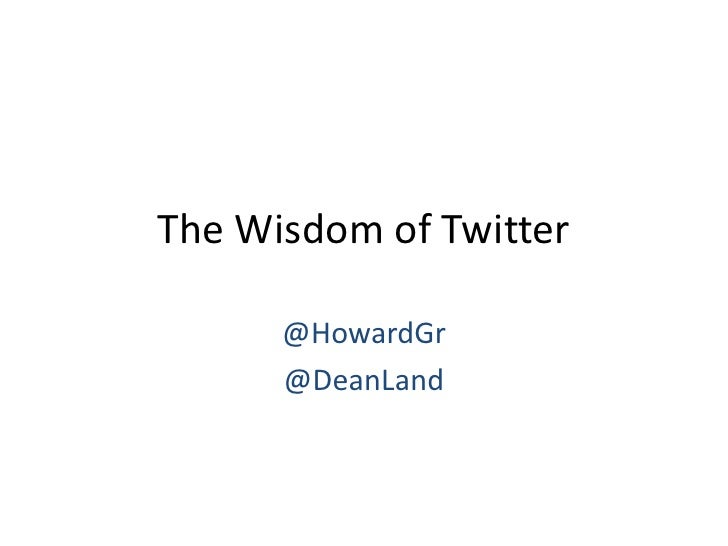 The Wisdom of Twitter        @HowardGr       @DeanLand