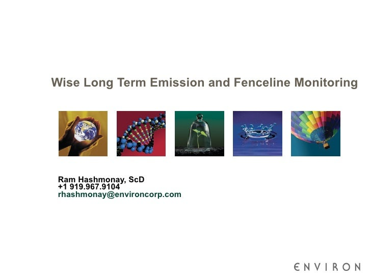 Wise Long Term Emission and Fenceline Monitoring Ram Hashmonay, ScD +1 919.967.9104 [email_address]