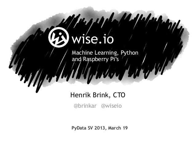 Henrik Brink, CTOPyData SV 2013, March 19Machine Learning, Pythonand Raspberry Pi's@brinkar @wiseio