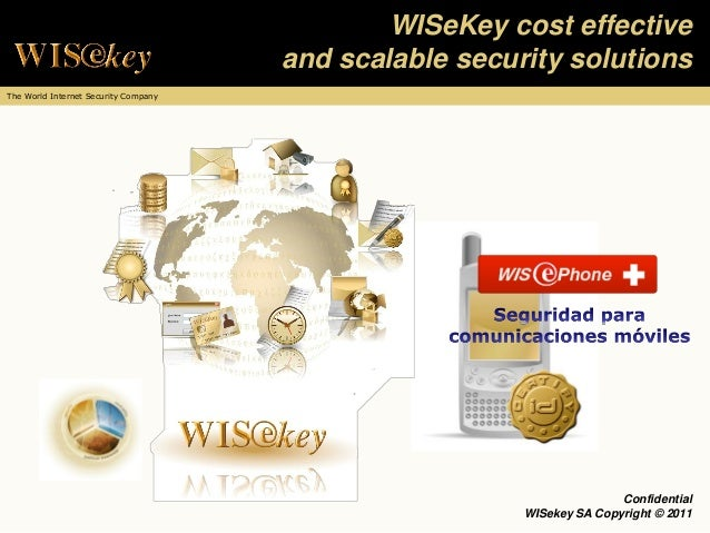 WISeKey cost effective                                      and scalable security solutionsThe World Internet Security Com...