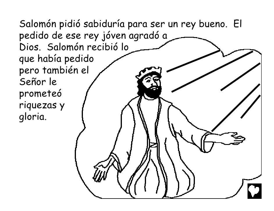 Salomón pidió sabiduría para ser un rey bueno. Elpedido de ese rey jóven agradó aDios. Salomón recibió loque había pedidop...